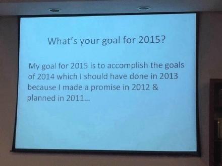 我2015年的目标就是搞定2014年那些原定于2013年完成的安排,不为别的,只为兑现我2012年时要完成的2011年年度计划的诺言。